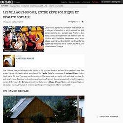 Les villages-Rroms, entre rêve politique et réalité sociale