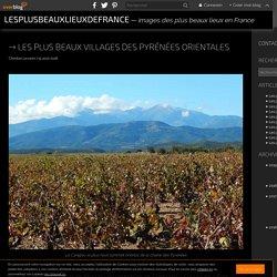Les plus beaux villages des Pyrénées Orientales - lesplusbeauxlieuxdefrance