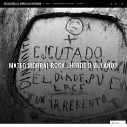Mateo Morral Roca ¿Héroe o villano? – Ser Histórico. Portal de Historia