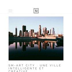 SM-ART CITY : une ville intelligente et créative