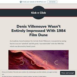 Denis Villeneuve Wasn't Entirely Impressed With 1984 Film Dune – Kick n Click