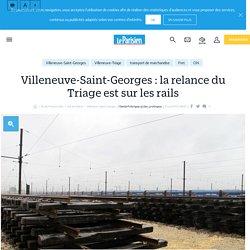 Villeneuve-Saint-Georges : la relance du Triage est sur les rails - Le Parisien