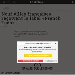 Neuf villes françaises reçoivent le label «French Tech» - Les Echos