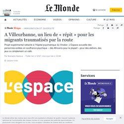 A Villeurbanne, un lieu de «répit» pour les migrants traumatisés par la route