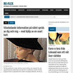 Vilseledande information på nätet sprids av dig och mig – med hjälp av en svart hatt – re:flex