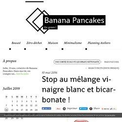 Stop au mélange vinaigre blanc et bicarbonate ! - Banana Pancakes