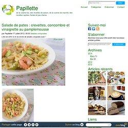 Salade de pates : crevettes, concombre et vinaigrette au pamplemousse - Papillette