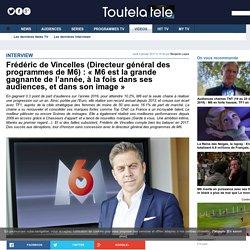 Frédéric de Vincelles (Directeur général des programmes de M6): «M6 est la grande gagnante de l'année, à la fois dans ses audiences, et dans son image»