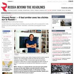 Vincent Perez: «Il faut arrêter avec les clichés sur la Russie»