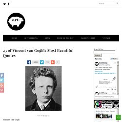 23 of Vincent van Gogh's Most Beautiful Quotes « Art-Sheep
