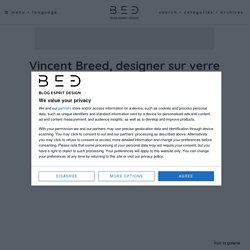 Vincent Breed, designer sur verre