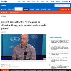 """Vincent Gilles (SLFP): """"Il n'y a pas de climat anti-migrants au sein des forces de police"""""""
