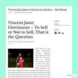 Vincent Jame Giovinazzo – To Sell or Not to Sell, That is the Question – Vincent Jim James Giovinazzo Broker – Red Bank