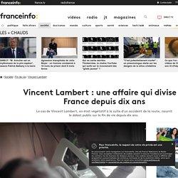 Vincent Lambert : une affaire qui divise la France depuis dix ans