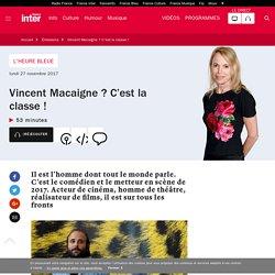 Vincent Macaigne ? C'est la classe !