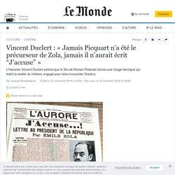 """Vincent Duclert : «Jamais Picquart n'a été le précurseur de Zola, jamais il n'aurait écrit """"J'accuse""""»"""