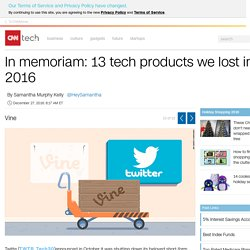 Vine - In memoriam: 13 tech products we lost in 2016