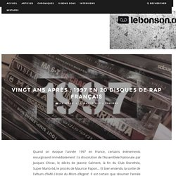 Vingt ans après : 1997 en 20 disques de rap français – Le Bon Son
