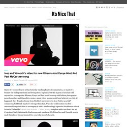 Inez and Vinoodh's video for new Rihanna And Kanye West And Paul McCartney song