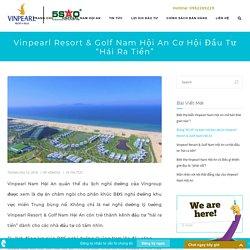 """Vinpearl Resort & Golf Nam Hội An cơ hội đầu tư """"hái ra tiền"""""""