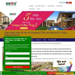 Cập nhật tiến độ dự án Vinpearl Hội An Resort & Villas tháng 6/2018