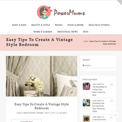 Easy Tips To Create A Vintage Style Bedroom - PowerMums