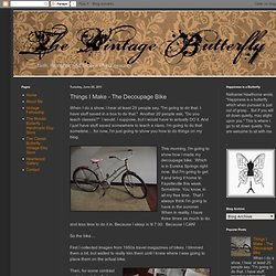 The Vintage Butterfly: Things I Make - The Decoupage Bike