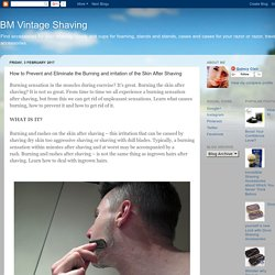 BM Vintage Shaving: How to Prevent and Eliminate the Burning and irritation of the Skin After Shaving