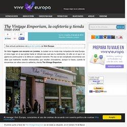 The Vintage Emporium, la cafetería y tienda más cool - Vivir Europa