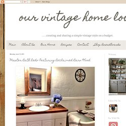 our vintage home love: Master Bath Redo Featuring Reclaimed Barn Wood