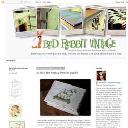 bad rabbit vintage - painted furniture with attitude : All hail the mighty freezer paper!