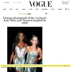 Vintage photograph of the weekend: Kate Moss and Naomi Campbell in 1999