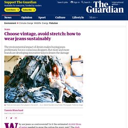 Choose vintage, avoid stretch: how to wear jeans sustainably