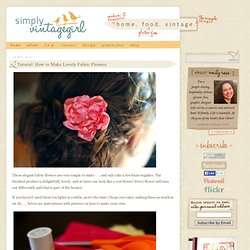 Simply Vintagegirl Blog & Blog Archive & Tutorial: How to Make Lovely Fabric Flowers - StumbleUpon