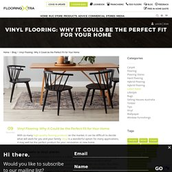 Vinyl Flooring: Why it Could be the Perfect Fit for Your Home