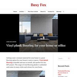 Vinyl plank flooring for your home or office – Busy Fox