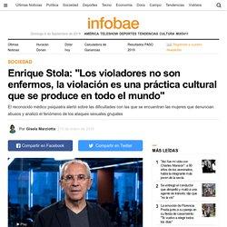 """Enrique Stola: """"Los violadores no son enfermos, la violación es una práctica cultural que se produce en todo el mundo"""""""