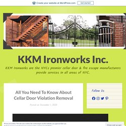 All You Need To Know About Cellar Door Violation Removal – KKM Ironworks Inc.