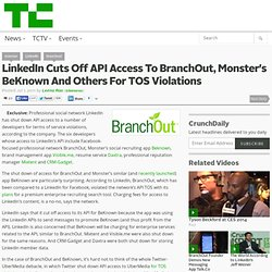 LinkedIn Cuts Off API Access To BranchOut, Monster's BeKnown And Others For TOS Violations