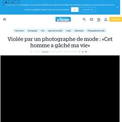 Violées par le photographe de mode Salim.B, Marocain de 32 ans (8 plaintes pour viols) : «Cet homme a gâché ma vie» - Le Parisien