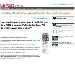 """Un caméraman violemment maîtrisé par des CRS à la manif' des infirmiers: """"Il devrait y avoir des suites"""" - LePost.fr"""