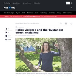 Police violence and the 'bystander effect' explained