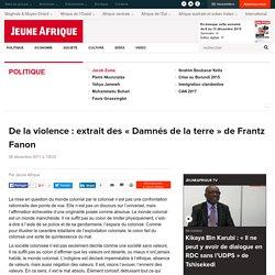 """De la violence : extrait des """"Damnés de la terre"""" de Frantz Fanon"""