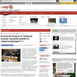 """Procès Air France: la """"violence sociale"""" peut-elle justifier la violence physique?"""