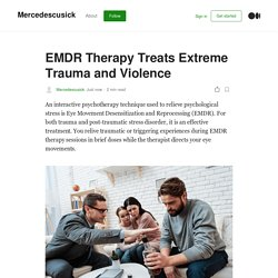 EMDR Therapy Treats Extreme Trauma and Violence