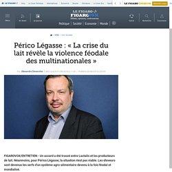 Périco Légasse : «La crise du lait révèle la violence féodale des multinationales»