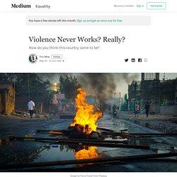 Violence Never Works? Really? - Tim Wise - Medium