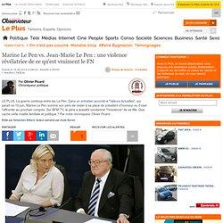 Marine Le Pen vs. Jean-Marie Le Pen : une violence révélatrice de ce qu'est vraiment le FN