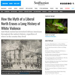 How the Myth of a Liberal North Erases a Long History of White Violence