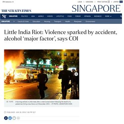 Little India Riot: Violence sparked by accident, alcohol 'major factor', says COI